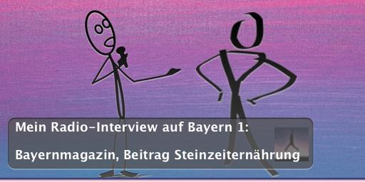 Pawel M. Konefal im Radio beim Bayernmagazin auf Bayern 1: Beitrag Steinzeiternährung