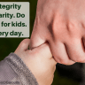 Choose integrity over popularity. Do what is best for kids. All day. Every day.