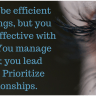 You can be efficient with things, but you must be effective with people.