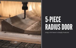 5-Piece Radius Door - Using a CNC Router