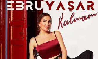 """Ebru Yaşar """"Kalmam"""""""