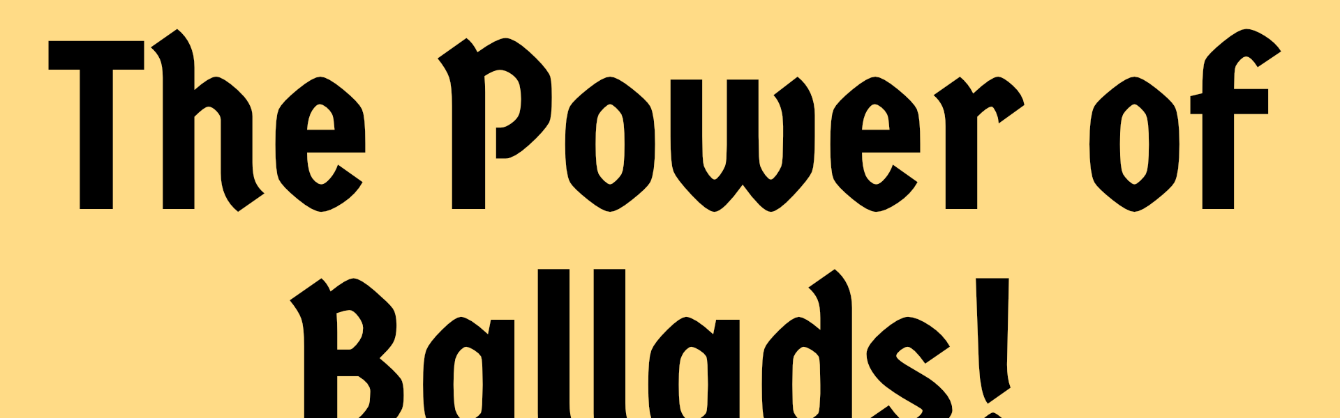 The Power of Ballads