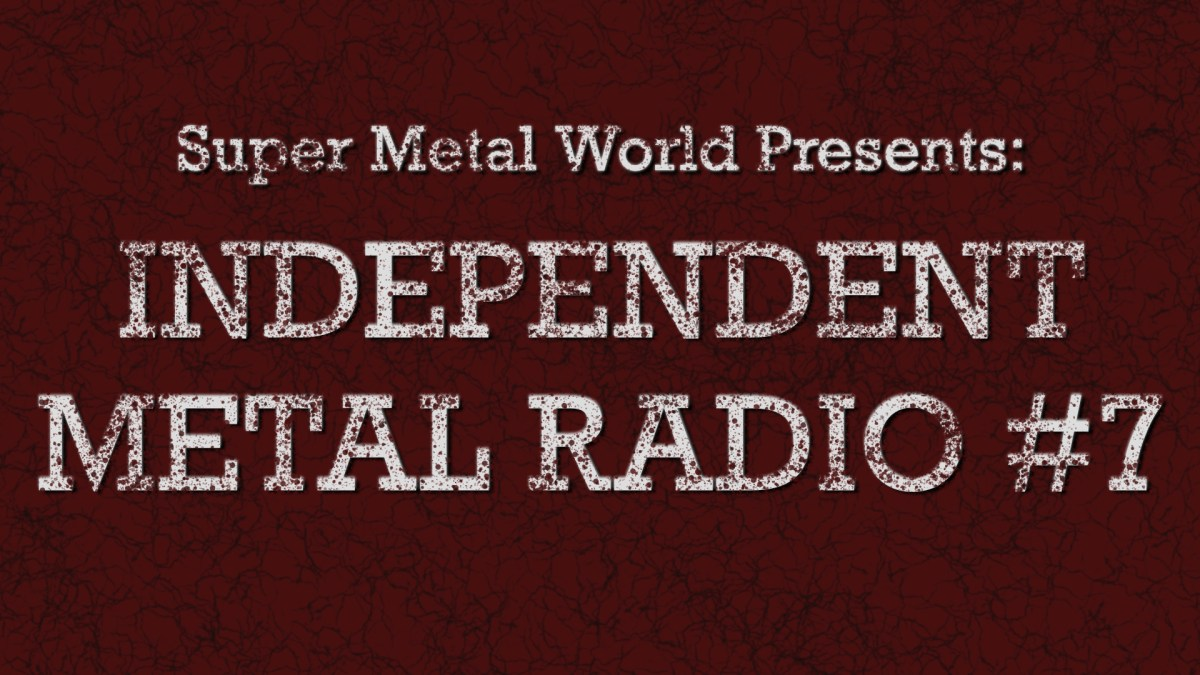 Super Metal World presents independent metal radio 7