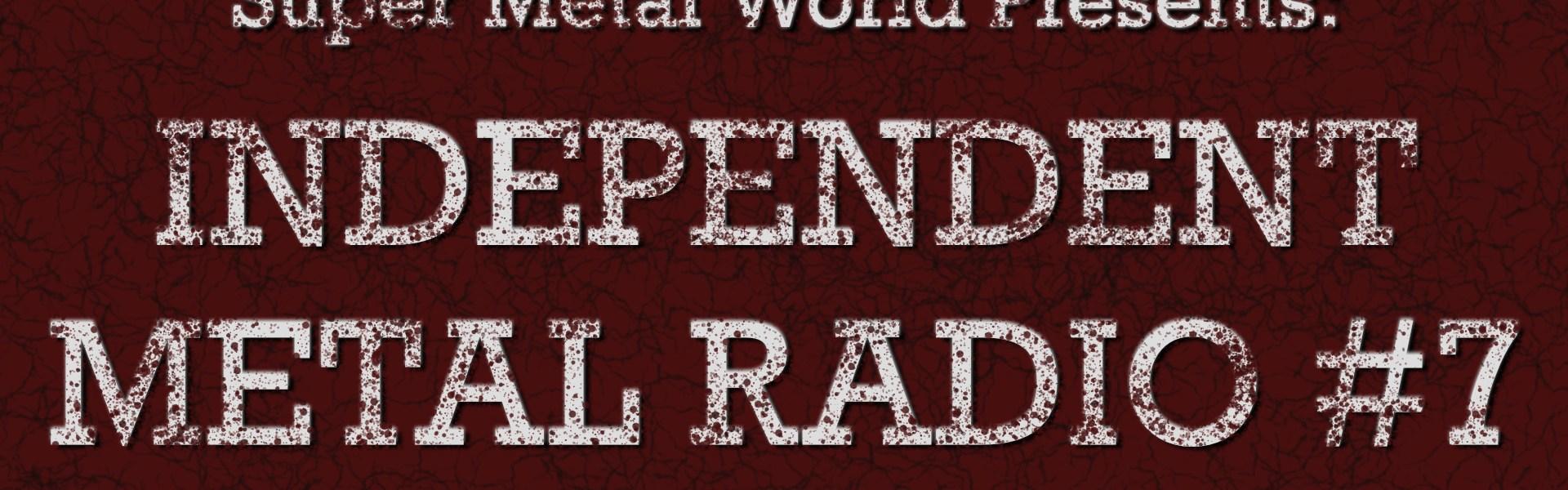 Super Metal World presents independent metal radio 7