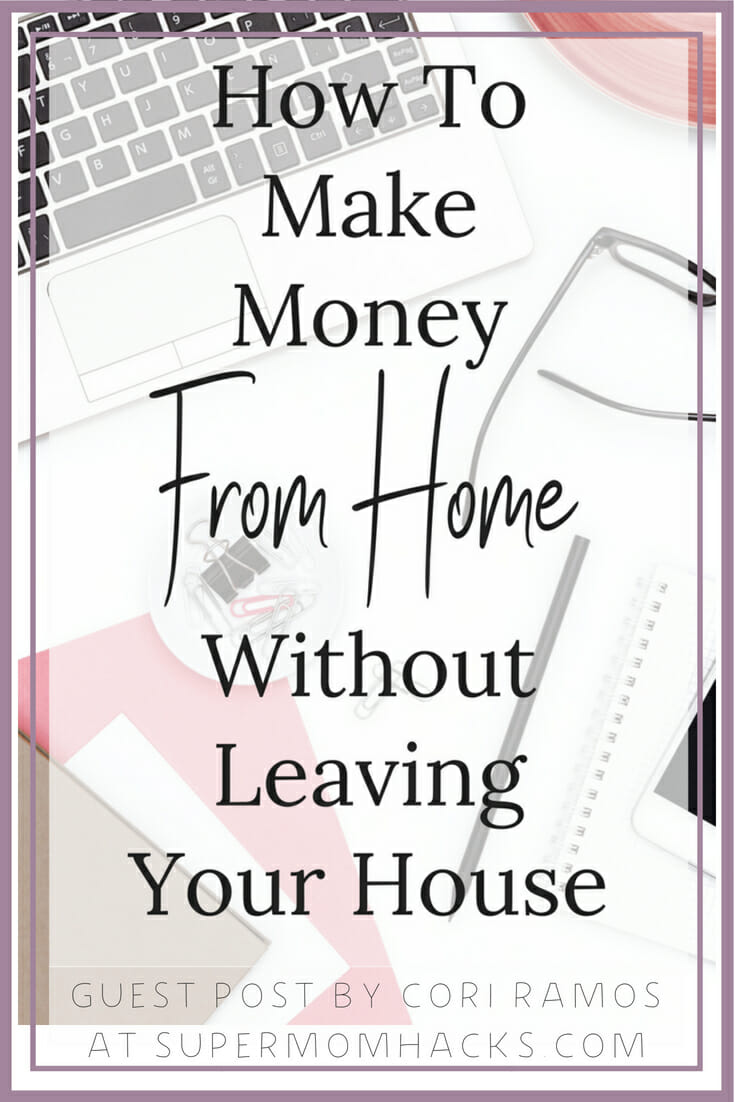 How To Make Money Without Leaving Your House - Super Mom Hacks