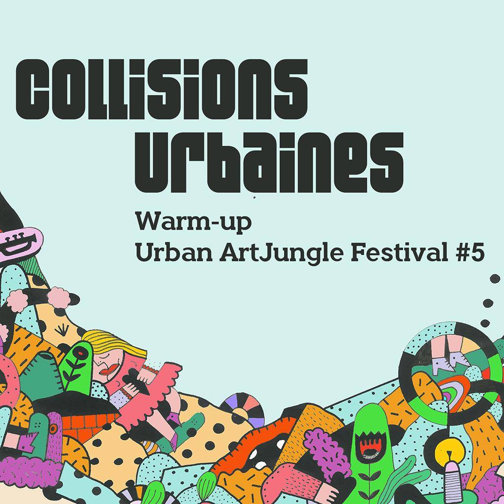 Collisions Urbaines : Warm-up de l'Urban Art Jungle Festival