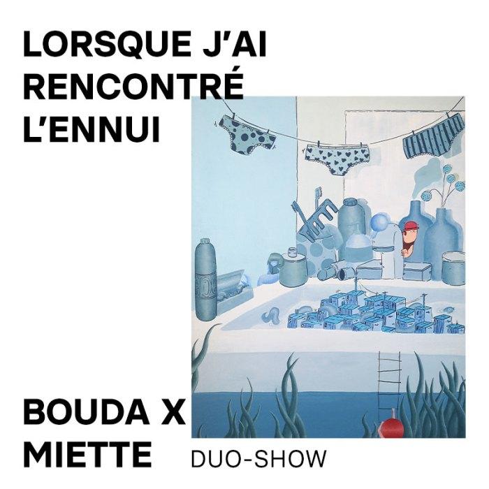 03 sept. – 20 sept. : Duo-show « Lorsque j'ai rencontré l'ennui » par Bouda et Miette