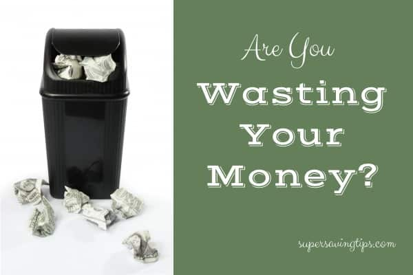 Are You Wasting Your Money?