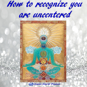 How to recognize you are uncentered