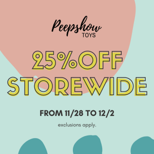 [Image: Peepshow Toys Banner 25% off storewide sale from 11/28 to 12/2]