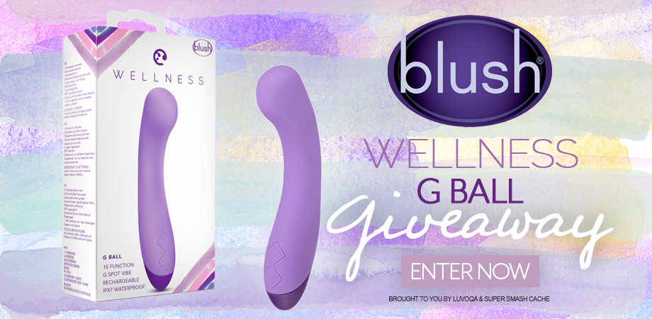 Blush Wellness G Ball giveaway | ENTER NOW | Brought to you by Luvoqa & Super Smash Cache