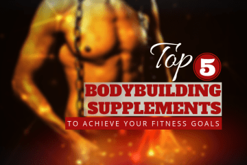 Top 5 Bodybuilding Supplements To Achieve Your Fitness Goals