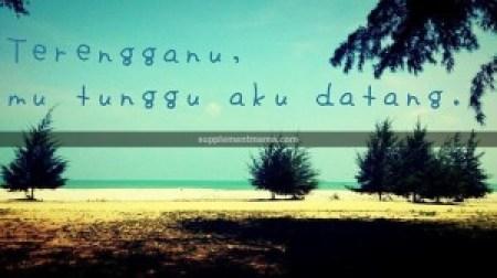 Terengganu mu tunggu aku mari