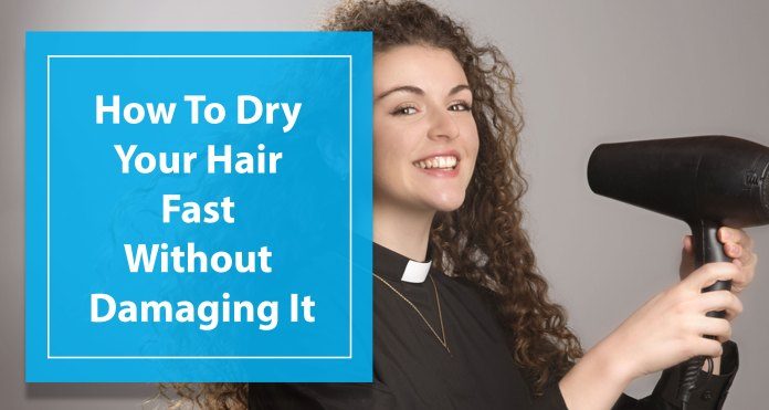How-To-Dry-Your-Hair-Fast-Without-Damaging-It