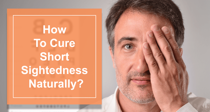 How To Cure Short Sightedness Naturally