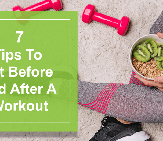 7 Tips To Eat Before And After A Workout