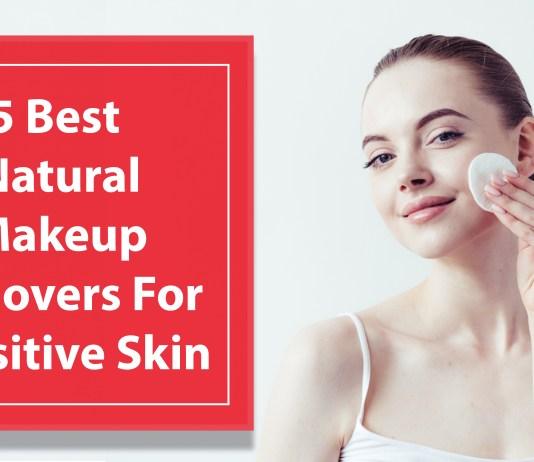 5 Best Natural Makeup Removers For Sensitive Skin