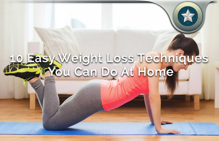 10 Easy To Follow & Do Weight Loss Techniques You Can Try At Home