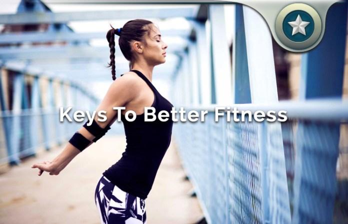Major Keys To Better Fitness