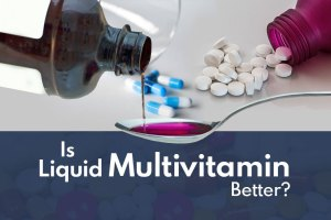 Is Liquid Multivitamin Better than Powder, Tablets, and Capsules?