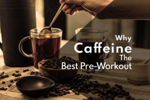 5 Reasons Why Caffeine the Best Pre-Workout for Athletes