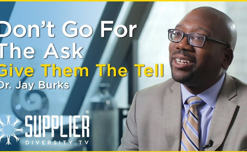S02:E03 – Don't Go For The Ask, Give Them The Tell With Dr. Jay Burks