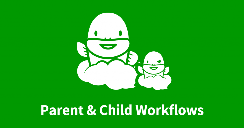 How to Create Good  Parent-Child Workflow