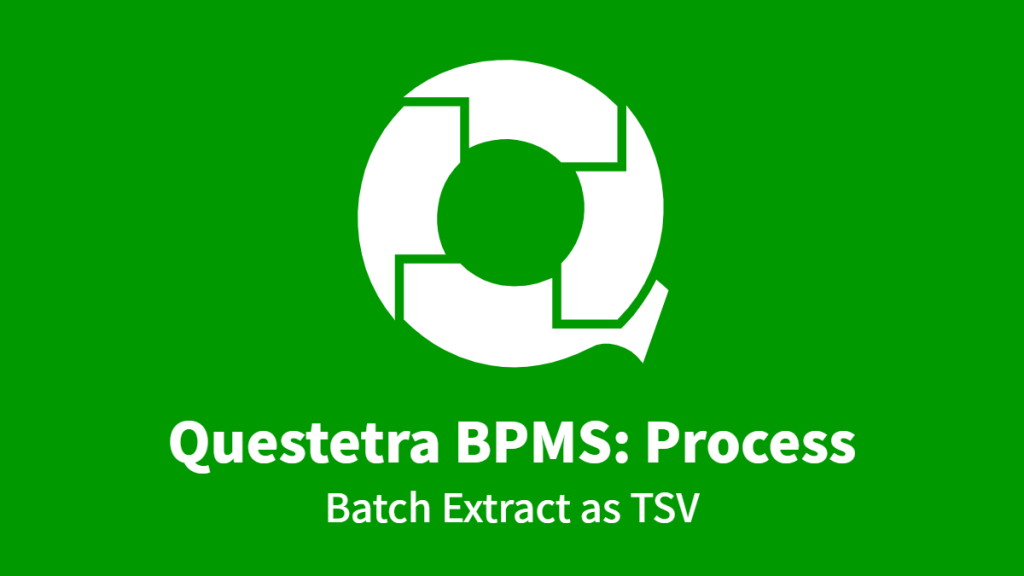 Questetra BPMS: Process, Batch Extract as TSV