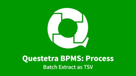 Questetra BPMS: Process, Batch Extract as TSV