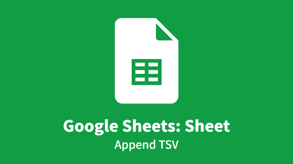 Google Sheets: Sheet, Append TSV