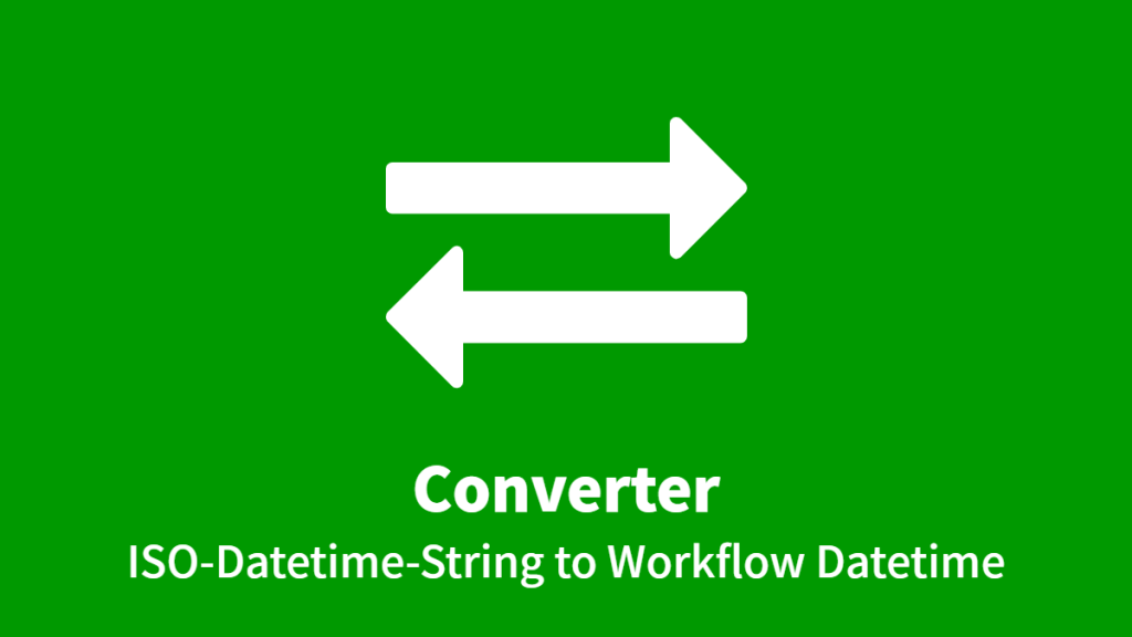 Converter: ISO-Datetime-String to Workflow Datetime