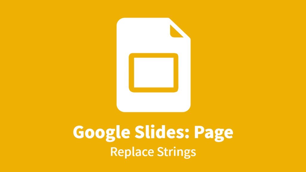 Google Slides: Page, Replace Strings