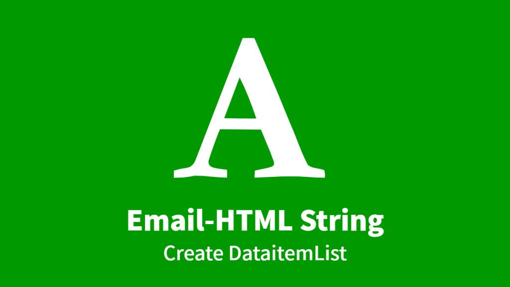 Email-HTML String, Create DataitemList