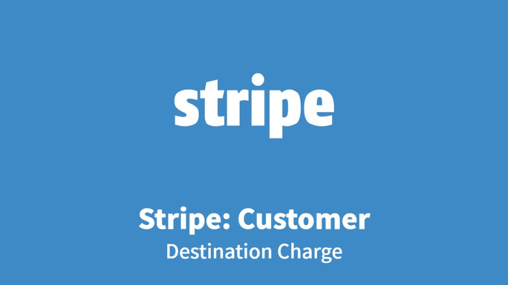 Stripe: Customer, Destination Charge