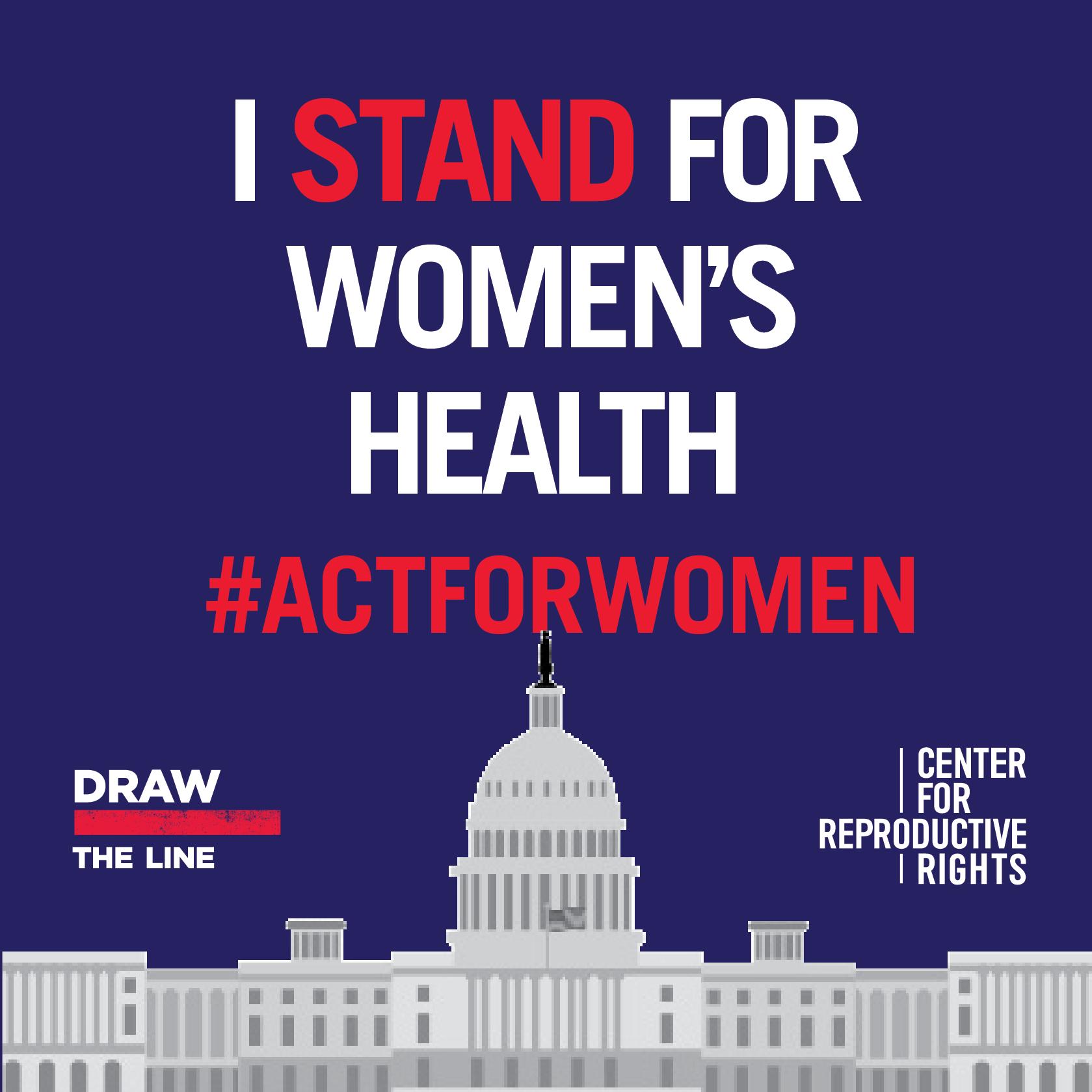 I Stand for women's health. #ActForWomen