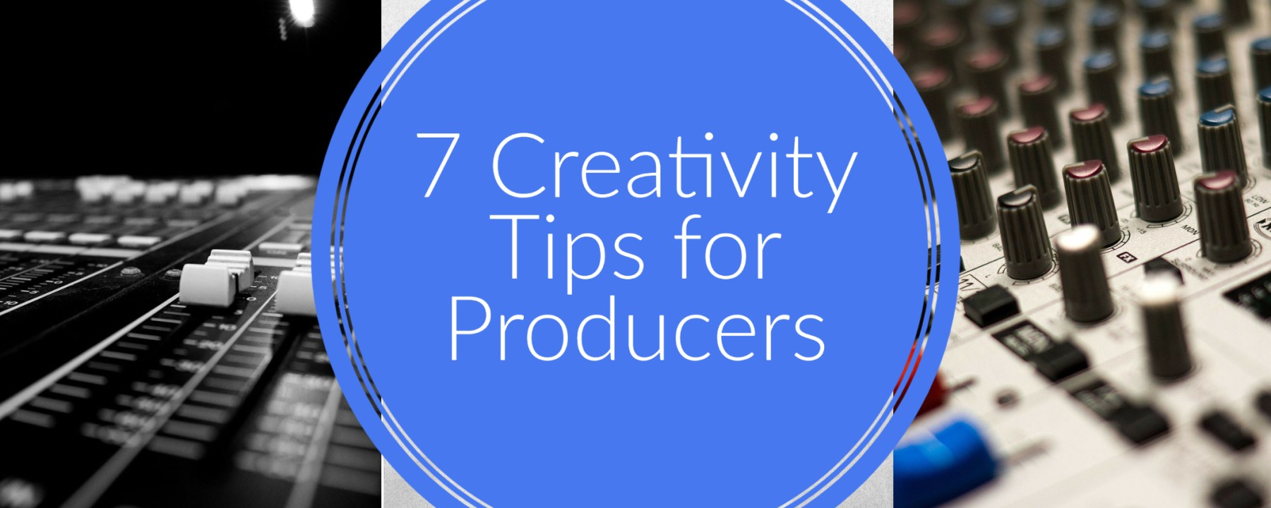 7 creativity tips for producers