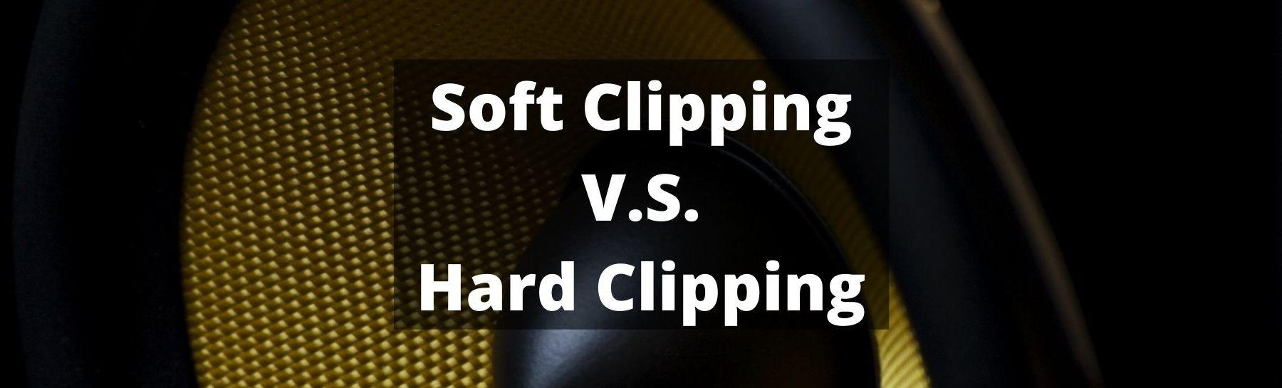 soft clip vs hard clip