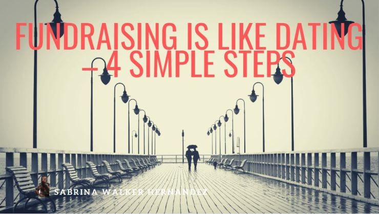 Fundraising is like dating-4 Simple Steps