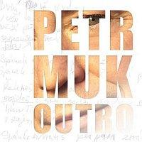 Petr Muk – Outro
