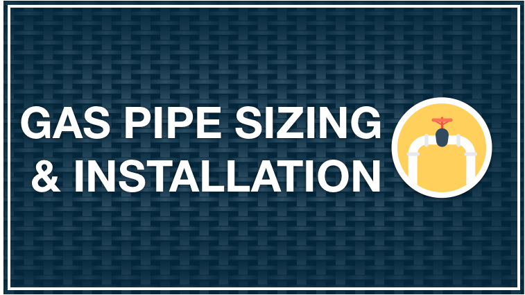 Gas Pipe Sizing & Installation