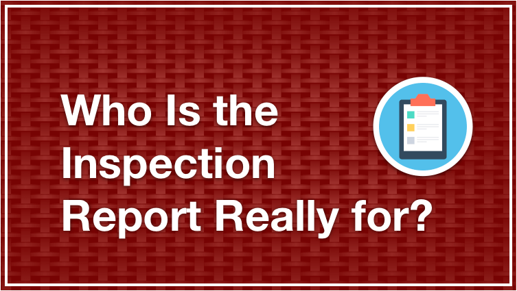 Who Is The Inspection Report Really for