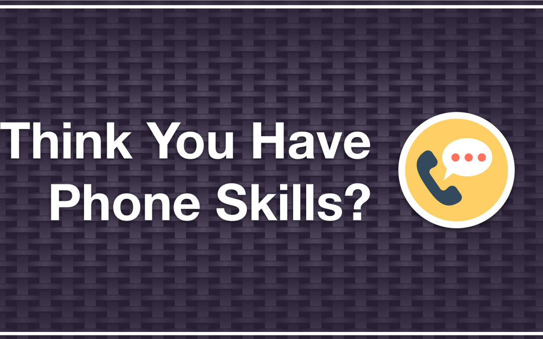 Think You Have Phone Skills? Let's See…