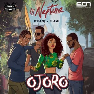 DJ Neptune – OJORO Ft. Flash & D' Banj