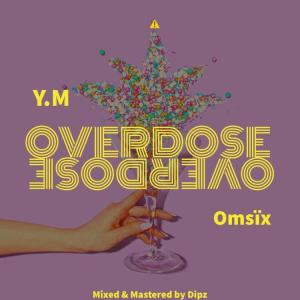 Y.M Ft. Omsix – Overdose