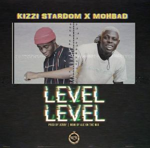Kizzi Stardom Ft. Mohbad – Level Level