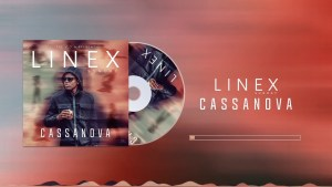 Linex Sunday – Cassanova [Music & Video]