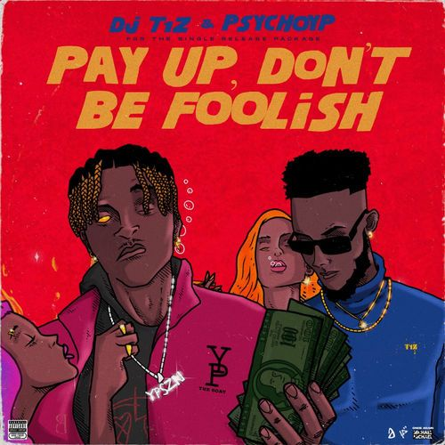 DOWNLOAD DJ T1Z x PsychoYP – Pay Up Don't Be Foolish EP [Full Album]