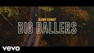 Oluwa Kuwait – Big Ballers Ft. Dmain & Nome [Music & Video]