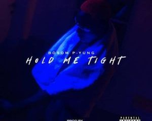 Bosom P-Yung – Hold Me Tight