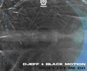 DJEFF & Black Motion – Don't Let Me Go Ft. Malehloka, Miss P